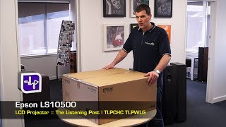 Epson EH LS10500 Laser Projector 4K HDMI unboxing | The Listening Post | TLPCHC TLPWLG