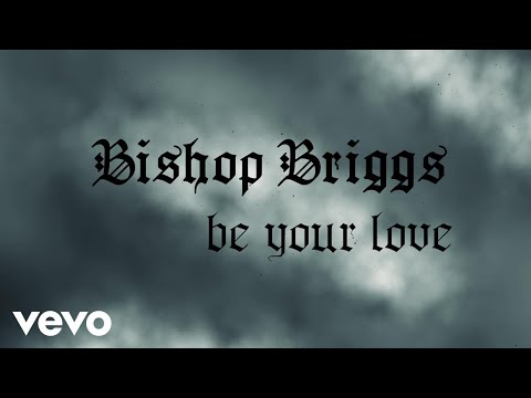 Bishop Briggs - Be Your Love (Lyric Video)