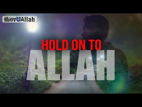 When Allah Says, Hold On To Allah