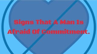 Video Signs That A Man Is Afraid Of Commitment download MP3, 3GP, MP4, WEBM, AVI, FLV Agustus 2017