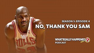 """""""No, Thank You Sam"""" on Michael Jordan - What Really Happened? Podcast S1, EP4"""