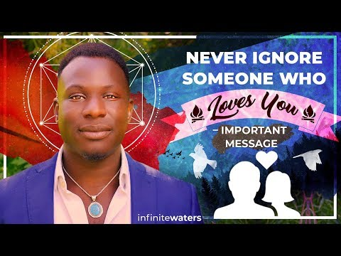Never Ignore Someone Who Loves You - Important Message