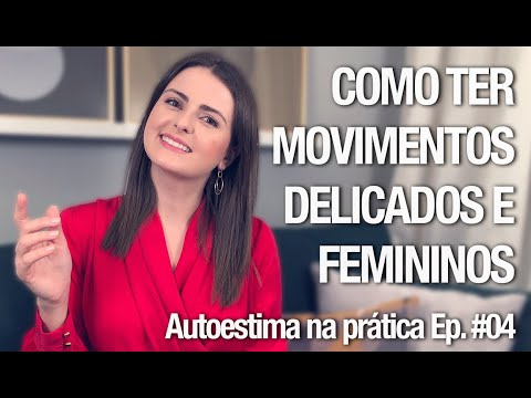 Como ter movimentos delicados e femininos