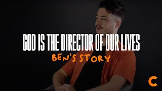 God Is The Director Of Our Lives - Ben's Testimony