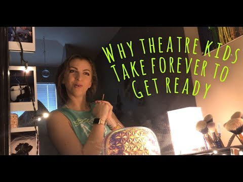 why theatre kids take forever to get ready   hailey gronowski