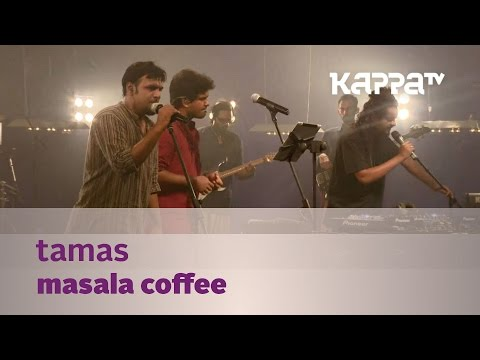 Tamas - Masala Coffee - Music Mojo Season 3 - KappaTV