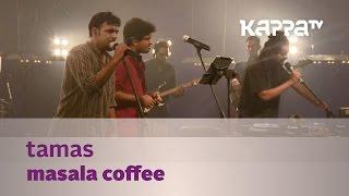Tamas - Masala Coffee - Music Mojo Season 3 - KappaTV