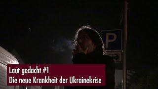 Laut gedacht No. 1# - Marco: die neue Krankheit der Ukrainekrise