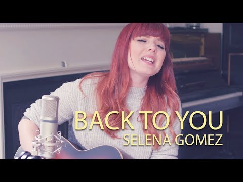 Back To You Cover - Selena Gomez
