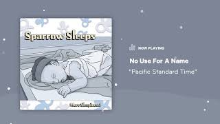 "Sparrow Sleeps: No Use For A Name - ""Pacific Standard Time"" Lullaby"