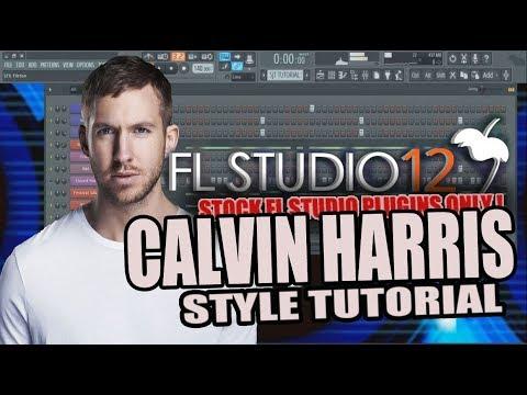 How To Make Music Like Calvin Harris Using Only Stock Plugins [FL Studio] + FLP