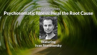 Psychosomatic Illness:  Healing the Root of the Issue