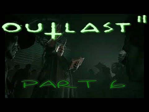Outlast 2 Gameplay Walkthrough Part 6 Let's Play Playthrough