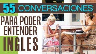 55 Conversaciones en Inglés para Aprender y Entender Inglés: 1 Hora de Inglés