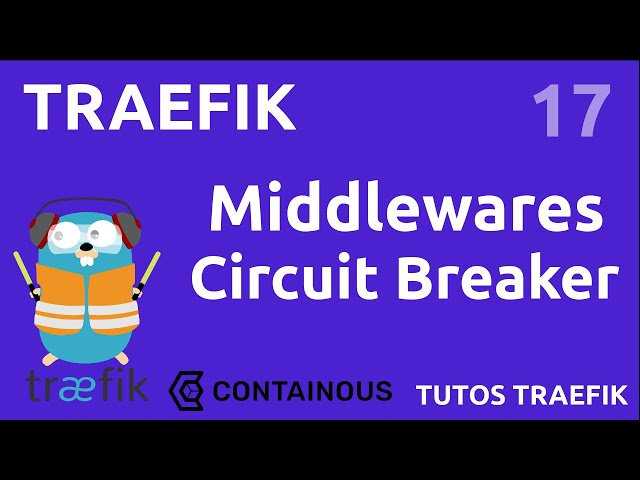 TRAEFIK - 17. MIDDLEWARE CIRCUITBREAKER : INTERVENTION SUR LATENCE, CODE HTTP...
