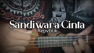 SANDIWARA CINTA - REPVBLIK || Cover Ukulele Senar 4 By RKPP Tv
