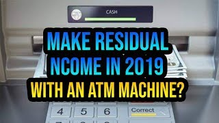 Make Residual Income In 2019 With An Atm Machine !?!