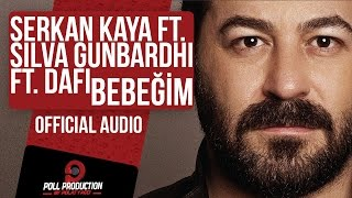 Serkan Kaya Ft. Silva Gunbardhi Ft. Dafi - Bebeğim ( Official Audio ) Video