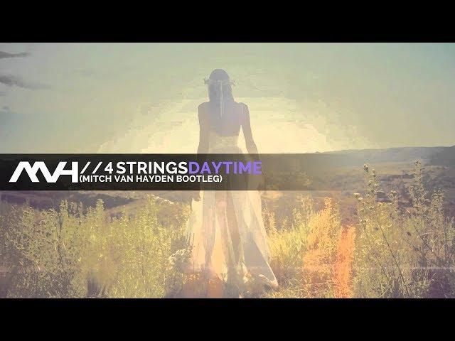 🎶 4 Strings - Daytime (Mitch van Hayden Bootleg)