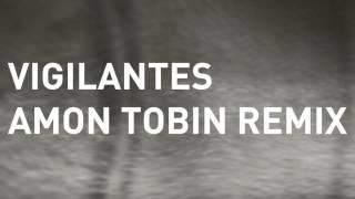 Noisia - Vigilantes (Amon Tobin Remix)