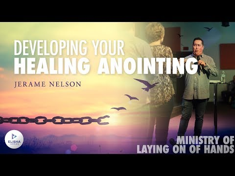 Developing Your Healing Anointing - Ministry of Laying on of Hands (2/5) - Jerame Nelson