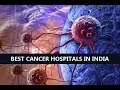 List Of Top Best Cancer Hospitals In India | #BestHospitals