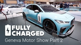 Geneva Motor Show 2018 Part 2 | Fully Charged