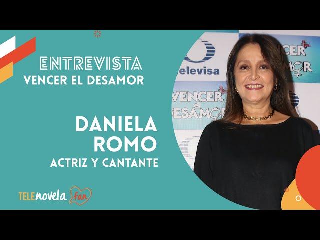 Entrevista a la primera actriz y cantante Daniela Romo | Vencer el desamor