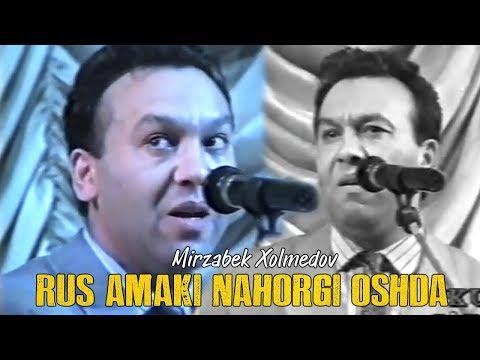 Mirzabek Xolmedov - Rus Amaki Nahorgi Oshda