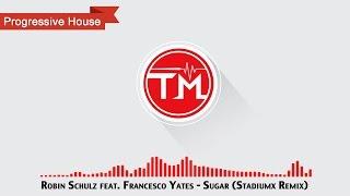Robin Schulz feat. Francesco Yates - Sugar (Stadiumx Remix)