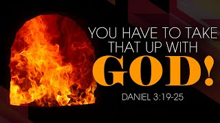 You Have to Take that Up with God | Pastor J.C. Howard | Daniel 3:19-25