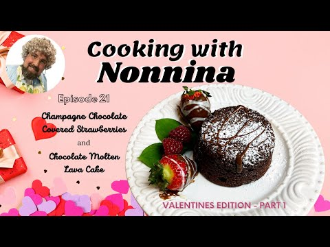 Cooking with Nonnina: Champagne Chocolate Covered Strawberries and Molten Lava Cake