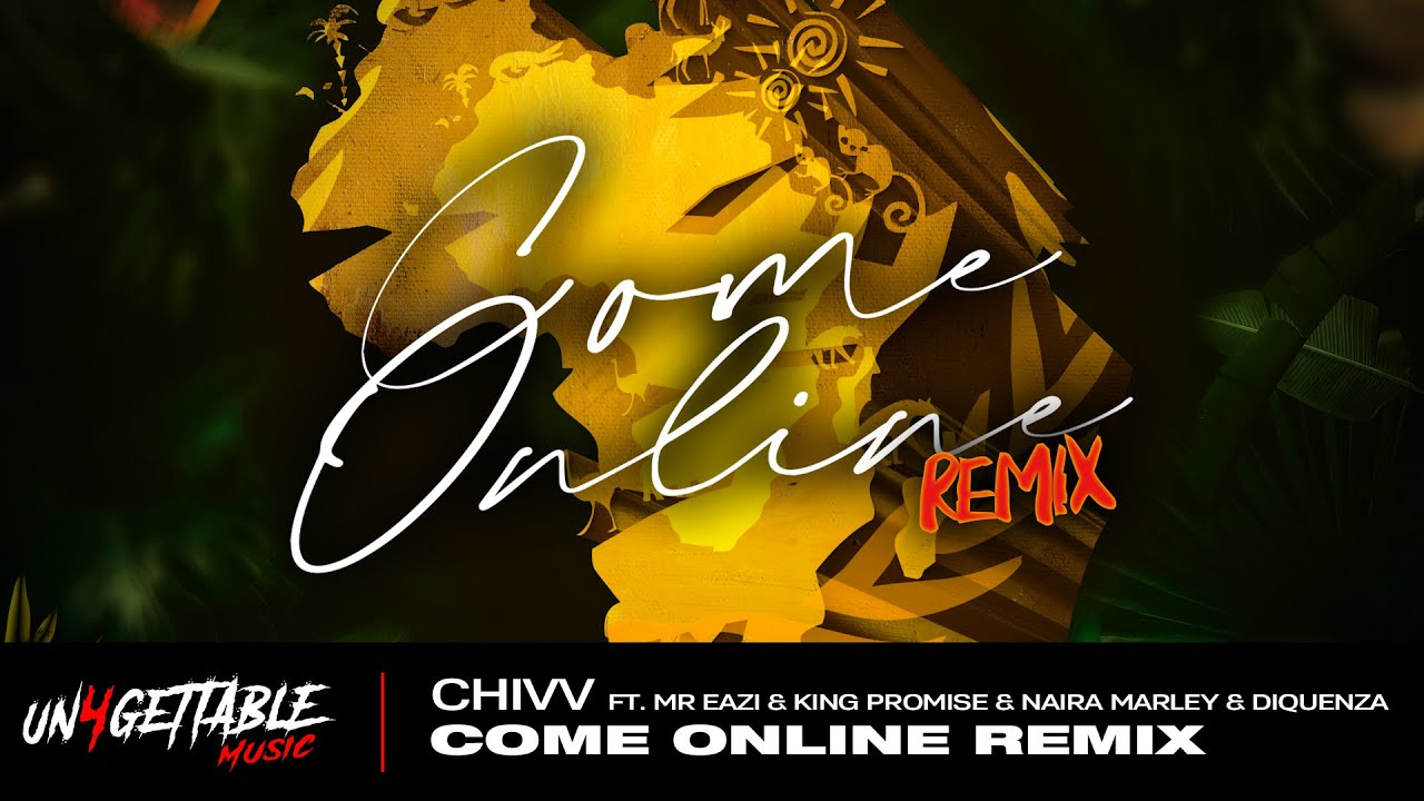 Chivv  Come Online Remix ft Mr Eazi King Promise Naira Marley u0026 Diquenza