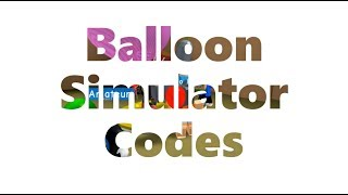 [ROBLOX] 🎈 ALL BALLOON SIMULATOR CODES! (2019) 🎈