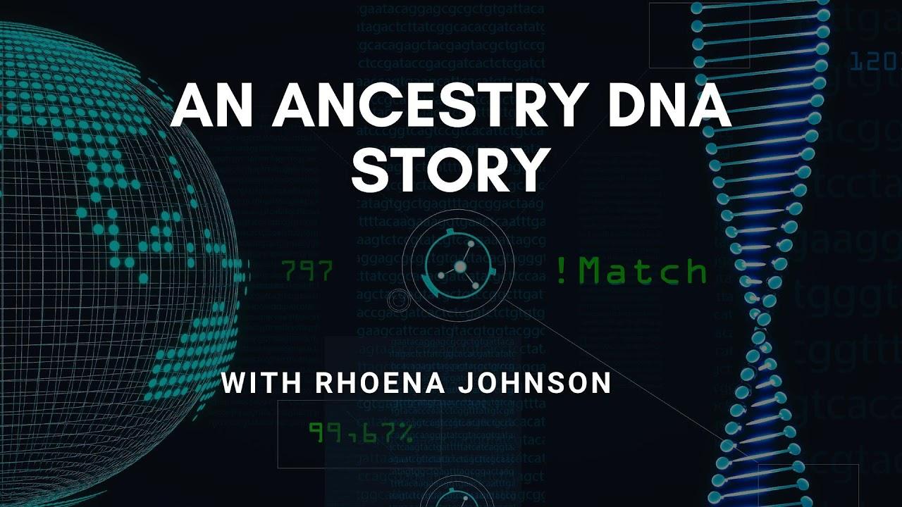 60 An Ancestry DNA Story: Rhoena Johnson