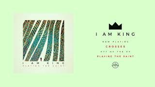 I Am King - Crosses Mp3