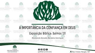 """Exposição Bíblica: Salmos 131 """"A importância da confiança em Deus."""""""