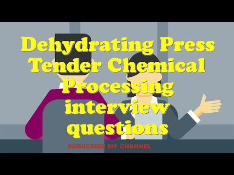 Dehydrating Press Tender Chemical Processing interview questions