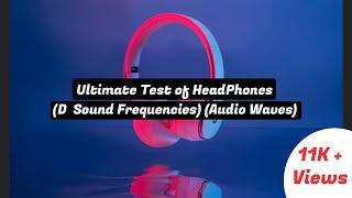 Ultimate Test of HeadPhones [(D  Sound Frequencies) (Audio Waves)]