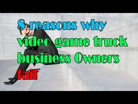 8 Reasons New Video Game Truck Business Owners Fail