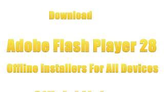 Download Adobe Flash Player 28 Offline Installers For All Devices Direct Download Adobe Flash Player