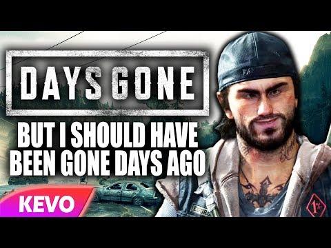 Days Gone but I should have been gone days ago  