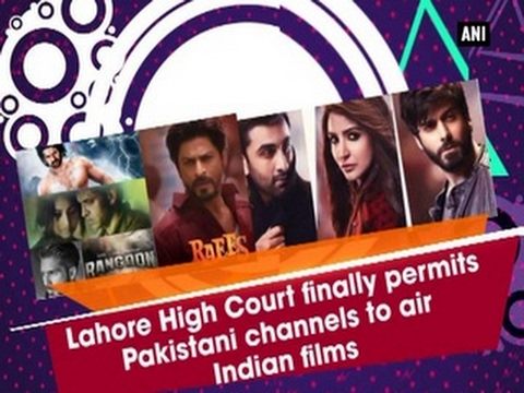 Lahore High Court finally permits Pakistani channels to air Indian films - ANI #News