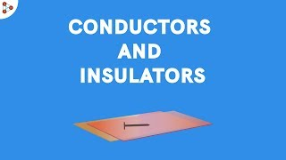 What are Conductors and Insulators? - CBSE 6