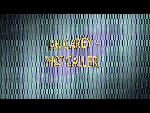 Ian Carey - Shot Caller - (HD)