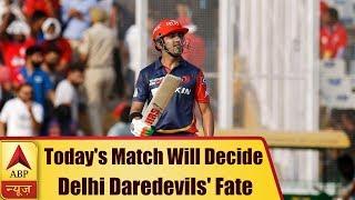 IPL 2018: Today's Match Will Decide Delhi Daredevils' Fate   ABP News