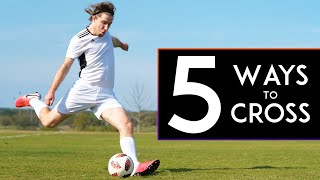 5 BEST CROSSING TECHΝIQUES in Football or Soccer