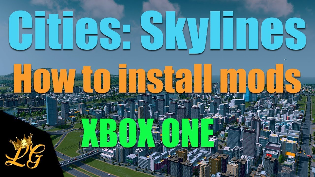 HOW TO INSTALL MODS CITIES SKYLINES XBOX ONE