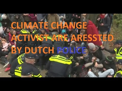 Dutch Police ends Climate change demonstration (All  activist arrested)
