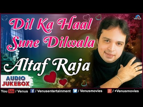 Dil Ka Haal Sune Dilwala : Best Hindi Album Songs | Singer - Altaf Raja || Audio Jukebox